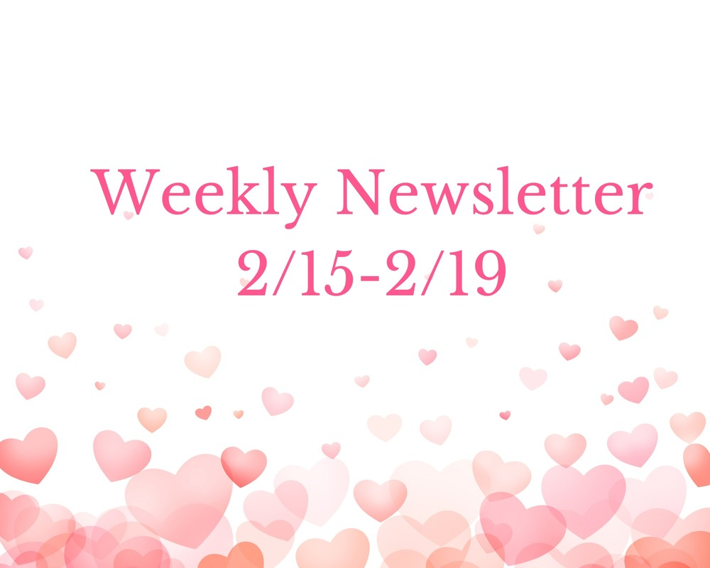 Weekly Newsletter for the week of 2/15
